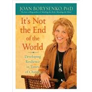 It's Not the End of the World by BORYSENKO, JOAN Z. PH.D., 9781401926328