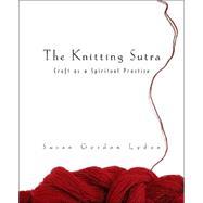 The Knitting Sutra Craft as a...,LYDON, SUSAN GORDON,9780767916332
