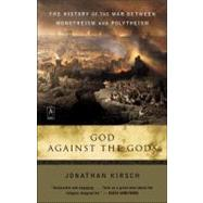 God Against the Gods : The History of the War Between Monotheism and Polytheism by Kirsch, Jonathan (Author), 9780142196335