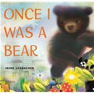 Once I Was a Bear by Luxbacher, Irene, 9781338356335