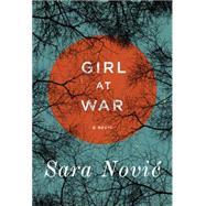 Girl at War by NOVIC, SARA, 9780812996340