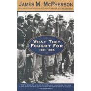 What They Fought For 1861-1865 by MCPHERSON, JAMES M., 9780385476348