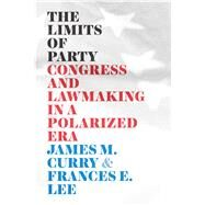 The Limits of Party by Curry, James M.; Lee, Frances E., 9780226716350