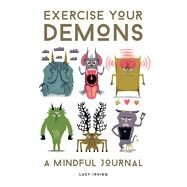 Exercise Your Demons by Irving, Lucy, 9781454936350