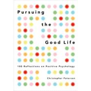 Pursuing the Good Life 100...,Peterson, Christopher,9780199916351