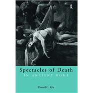 Spectacles of Death in...,Kyle, Donald G.,9780203006351