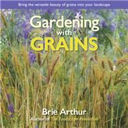 Gardening With Grains by Arthur, Brie, 9781943366354