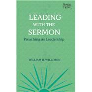 Leading With the Sermon by Willimon, William H., 9781506456379