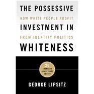 The Possessive Investment in Whiteness by Lipsitz, George, 9781439916384