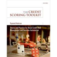 The Credit Scoring Toolkit Theory and Practice for Retail Credit Risk Management and Decision Automation by Anderson, Raymond, 9780199226405