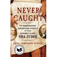Never Caught The Washingtons'...,Dunbar, Erica Armstrong,9781501126413