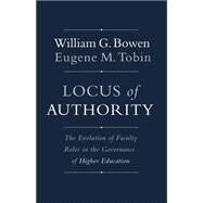 Locus of Authority: The Evolution of Faculty Roles in the Governance of Higher Education by Bowen, William G.; Tobin, Eugene M., 9780691166421