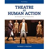 Theatre as Human Action An...,Hischak, Thomas S.,9781538126424