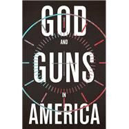 God and Guns in America by Austin, Michael W., 9780802876430