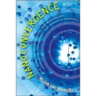 Nanoconvergence The Unity of Nanoscience, Biotechnology, Information Technology and Cognitive Science by Bainbridge, William Sims, 9780132446433