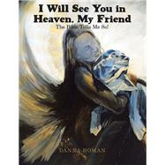 I Will See You in Heaven, My Friend by Homan, Danna, 9781973656456