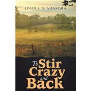 To Stir Crazy and Back by Spadafora, John J., 9781973676461