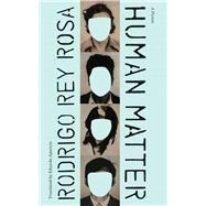 Human Matter by Rosa, Rodrigo Rey; Aparicio, Eduardo, 9781477316467