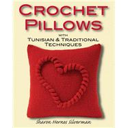 Crochet Pillows with Tunisian & Traditional Techniques by Silverman, Sharon Hernes, 9780811706469