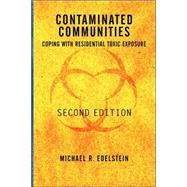 Contaminated Communities: Coping With Residential Toxic Exposure, Second Edition by Edelstein,Michael R, 9780813336473