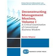 Deconstructing Management Maxims by Wayne, Kevin, 9781631576478