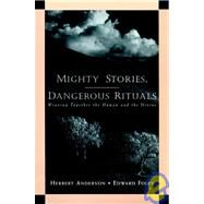Mighty Stories, Dangerous Rituals : Weaving Together the Human and the Divine by Anderson, Herbert; Foley, Edward, 9780787956486
