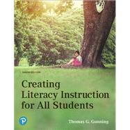 Creating Literacy Instruction...,Gunning, Thomas G.,9780134986487