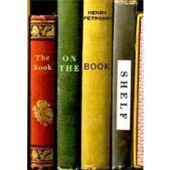 The Book on the Bookshelf,Petroski, Henry,9780375406492