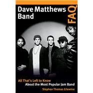Dave Matthews Band Faq by Erlewine, Stephen Thomas, 9781617136511
