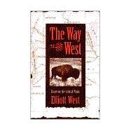 The Way to the West: Essays...,West, Elliott,9780826316530