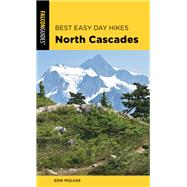 Best Easy Day Hikes North Cascades by Molvar, Erik, 9781493046546