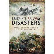 Britain's Railway Disasters by Foley, Michael, 9781526766564