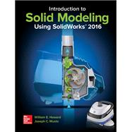 Introduction to Solid Modeling Using SolidWorks 2016 by Howard, William; Musto, Joseph, 9781259696565