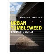 Urban Tumbleweed Notes from a...,Mullen, Harryette,9781555976569