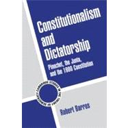 Constitutionalism and Dictatorship: Pinochet, the Junta, and the 1980 Constitution by Robert Barros, 9780521796583