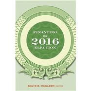 Financing the 2016 Election by Magleby, David B., 9780815736592