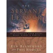 Servant Leader : Transforming...,Blanchard, Ken; Hodges, Phil,9780849996597
