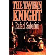 The Tavern Knight,Sabatini, Rafael,9781587156601