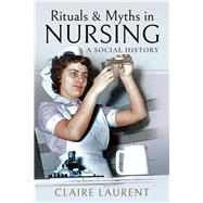 Rituals & Myths in Nursing by Laurent, Claire, 9781473896611
