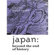 Japan: Beyond the End of History by Williams; David, 9780415096621