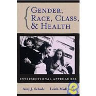 Gender, Race, Class and Health Intersectional Approaches by Schulz, Amy J.; Mullings, Leith, 9780787976637