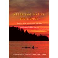 Asserting Native Resilience: Pacific Rim Indigenous Nations Face the Climate Crisis by Grossman, Zoltan; Parker, Alan; Frank, Billy, Jr., 9780870716638