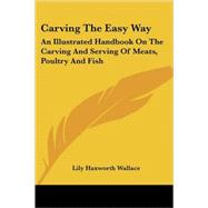 Carving the Easy Way : An...,Wallace, Lily Haxworth,9781417986644