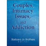 Couples, Intimacy Issues, and Addiction by Brothers; Barbara Jo, 9780789016652
