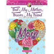Creative Haven First My Mother, Forever My Friend Coloring Book by Mazurkiewicz, Jessica, 9780486826691