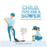 Child, You Are a Sower by Cole, Lakeisha Jeanne, 9781796076691