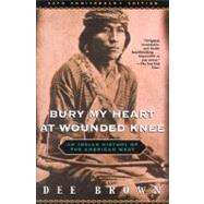 Bury My Heart at Wounded Knee...,Brown, Dee,9780805066692