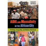 AIDS and Masculinity in the...,Wyrod, Robert,9780520286696
