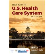 Essentials of the U.S. Health...,Shi, Leiyu; Singh, Douglas A.,9781284156720