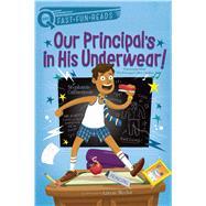 Our Principal's in His Underwear! by Calmenson, Stephanie; Blecha, Aaron, 9781481466721